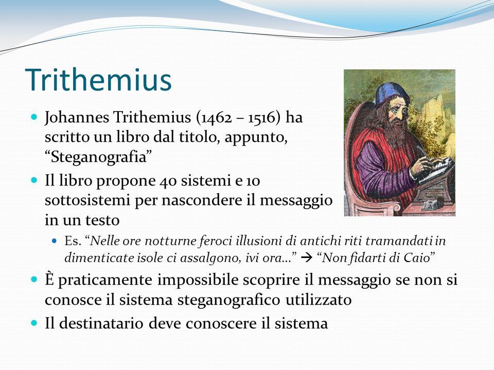 Trithemius Johannes Trithemius (1462 – 1516) ha scritto un libro dal titolo, appunto, Steganografia