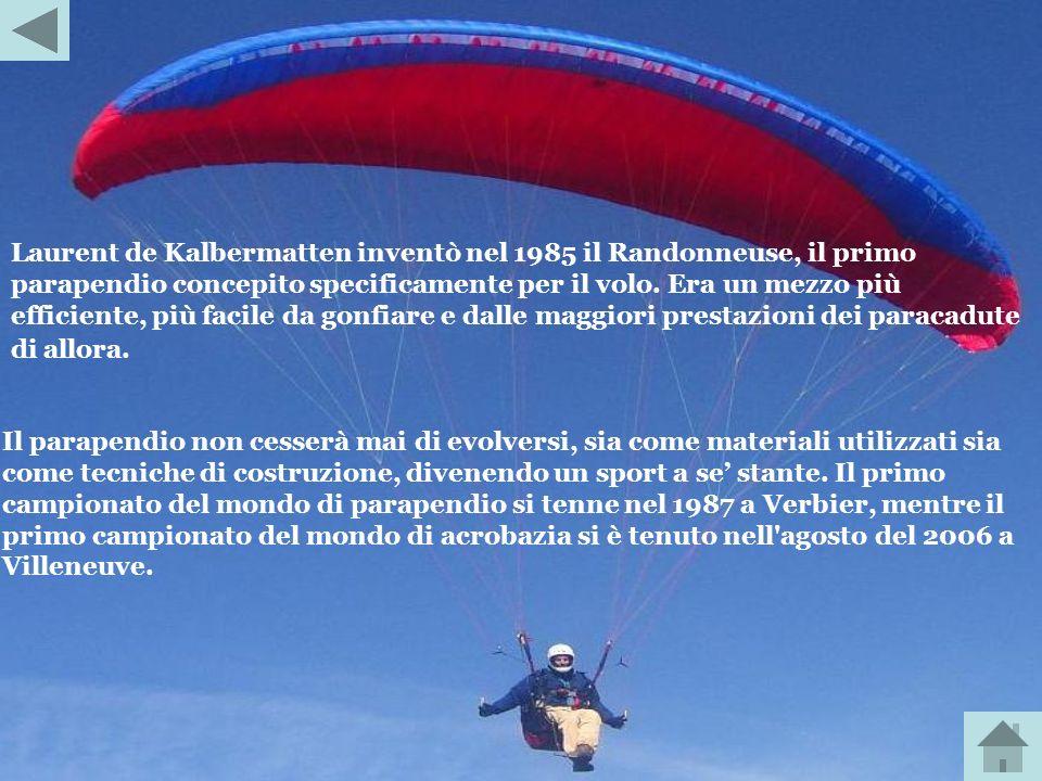 Laurent de Kalbermatten inventò nel 1985 il Randonneuse, il primo parapendio concepito specificamente per il volo. Era un mezzo più efficiente, più facile da gonfiare e dalle maggiori prestazioni dei paracadute di allora.