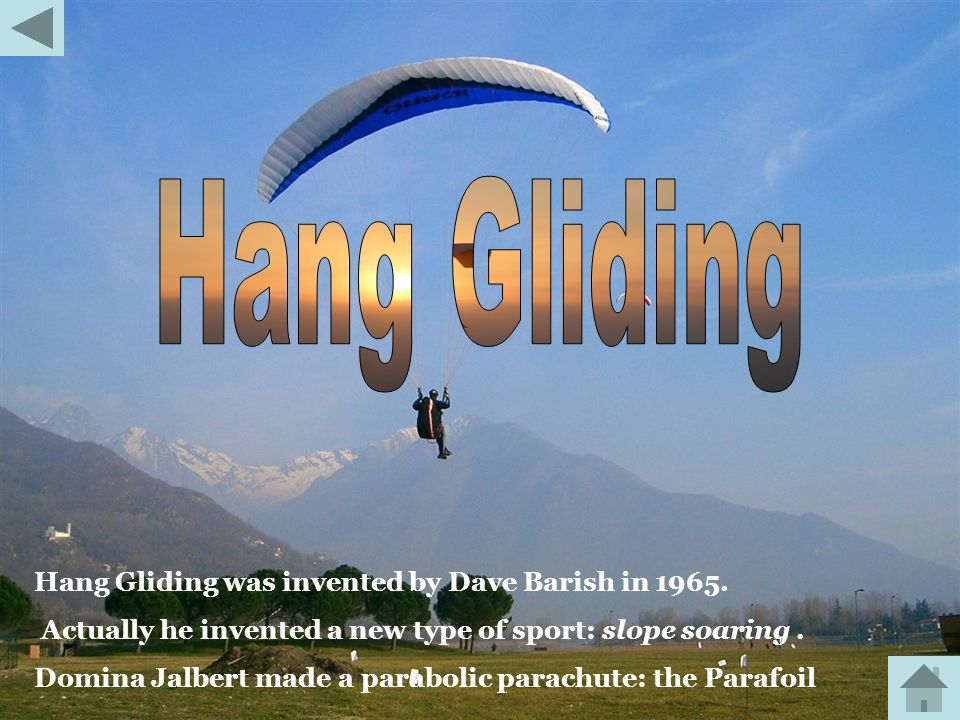 Hang Gliding Hang Gliding was invented by Dave Barish in 1965.