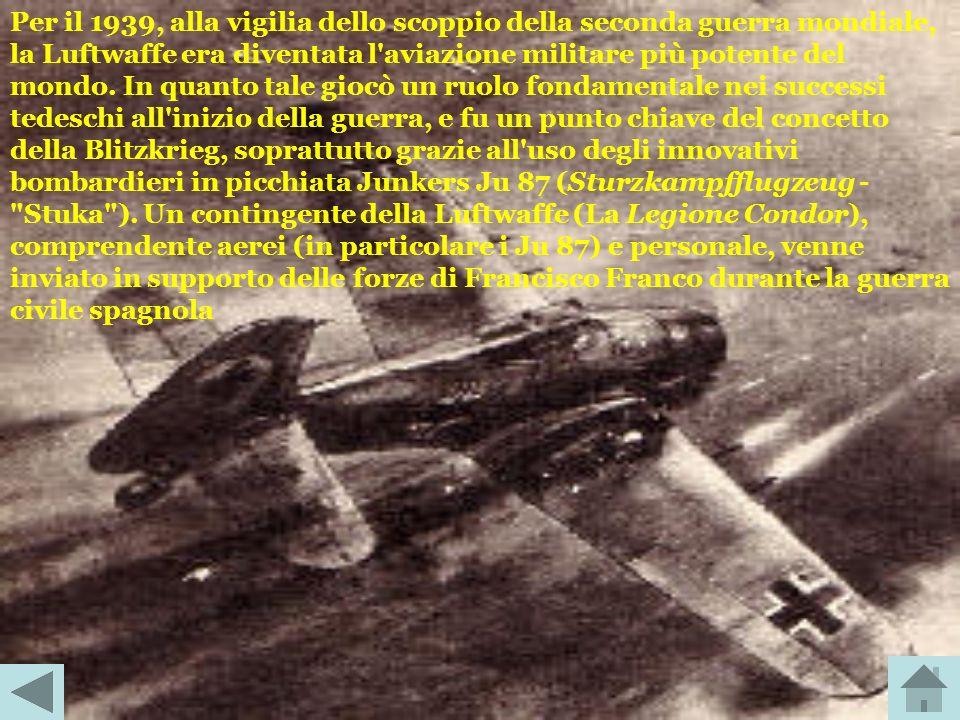 Per il 1939, alla vigilia dello scoppio della seconda guerra mondiale, la Luftwaffe era diventata l aviazione militare più potente del mondo.