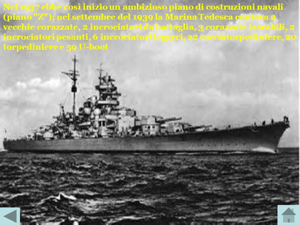 Nel 1937 ebbe così inizio un ambizioso piano di costruzioni navali (piano Z ); nel settembre del 1939 la Marina Tedesca contava 2 vecchie corazzate, 2 incrociatori da battaglia, 3 corazzate tascabili, 2 incrociatori pesanti, 6 incrociatori leggeri, 22 cacciatorpediniere, 20 torpediniere e 59 U-boot