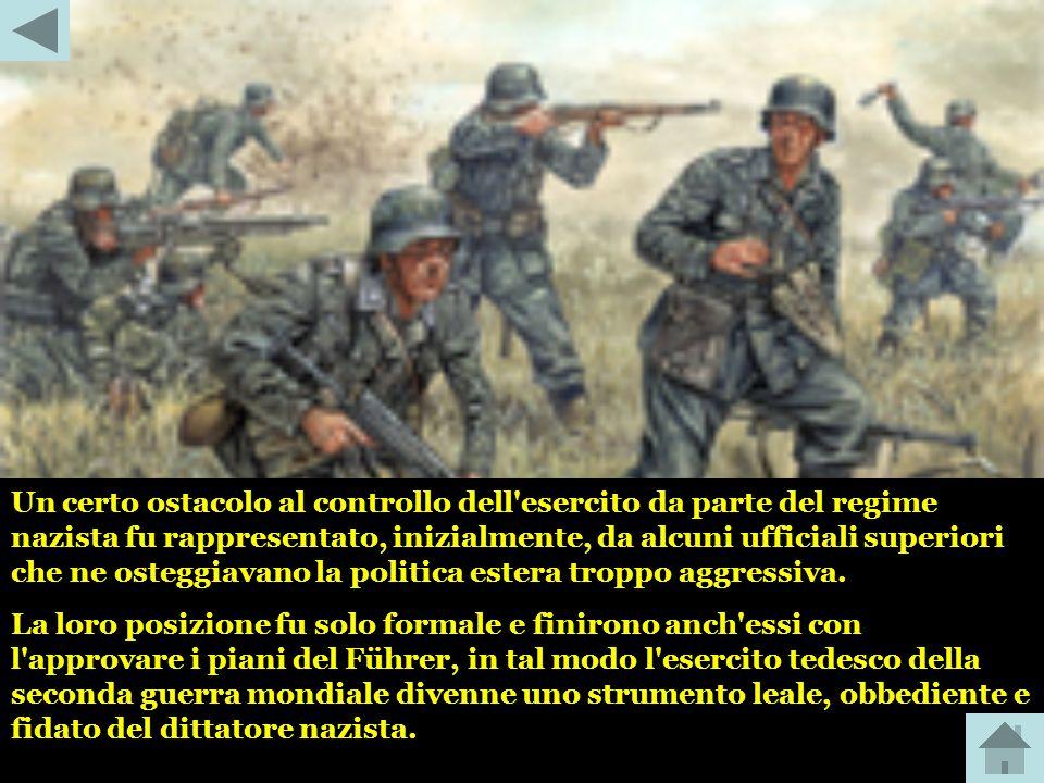 Un certo ostacolo al controllo dell esercito da parte del regime nazista fu rappresentato, inizialmente, da alcuni ufficiali superiori che ne osteggiavano la politica estera troppo aggressiva.