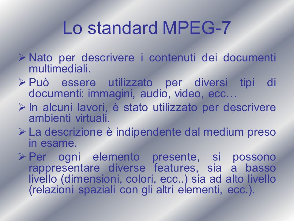 Lo standard MPEG-7 Nato per descrivere i contenuti dei documenti multimediali.