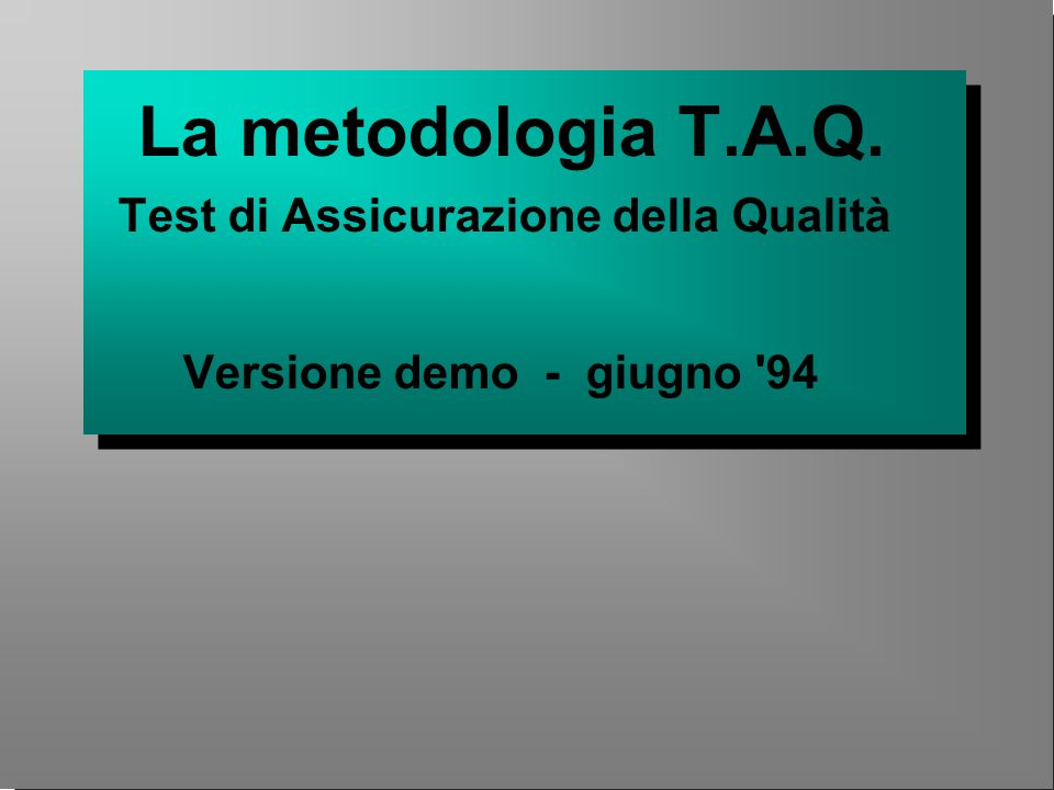 La metodologia T.A.Q. Test di Assicurazione della Qualità Versione demo - giugno 94
