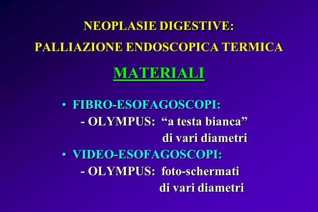 NEOPLASIE DIGESTIVE: PALLIAZIONE ENDOSCOPICA TERMICA MATERIALI