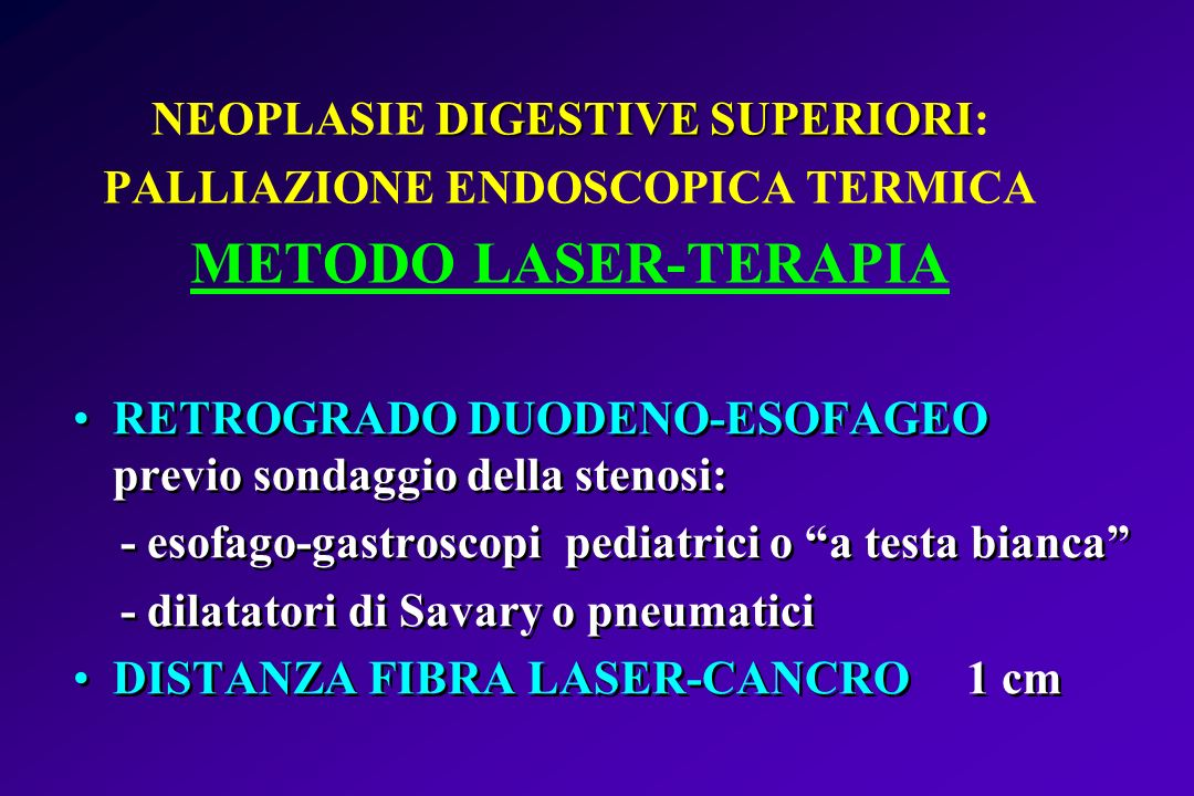 NEOPLASIE DIGESTIVE SUPERIORI: PALLIAZIONE ENDOSCOPICA TERMICA METODO LASER-TERAPIA