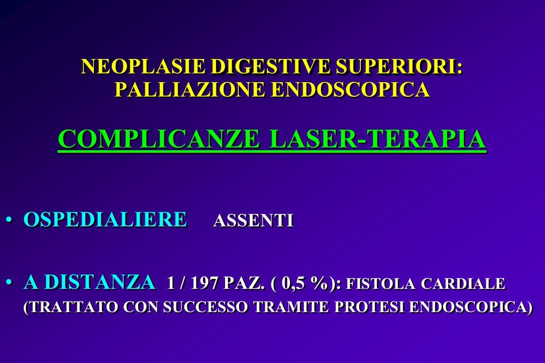 NEOPLASIE DIGESTIVE SUPERIORI: PALLIAZIONE ENDOSCOPICA COMPLICANZE LASER-TERAPIA
