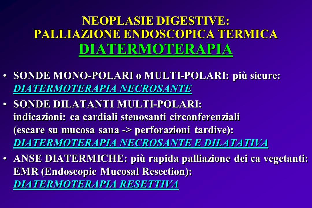 NEOPLASIE DIGESTIVE: PALLIAZIONE ENDOSCOPICA TERMICA DIATERMOTERAPIA