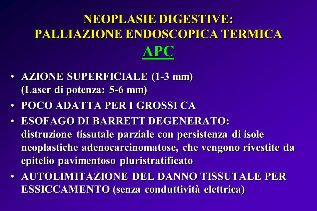 NEOPLASIE DIGESTIVE: PALLIAZIONE ENDOSCOPICA TERMICA APC
