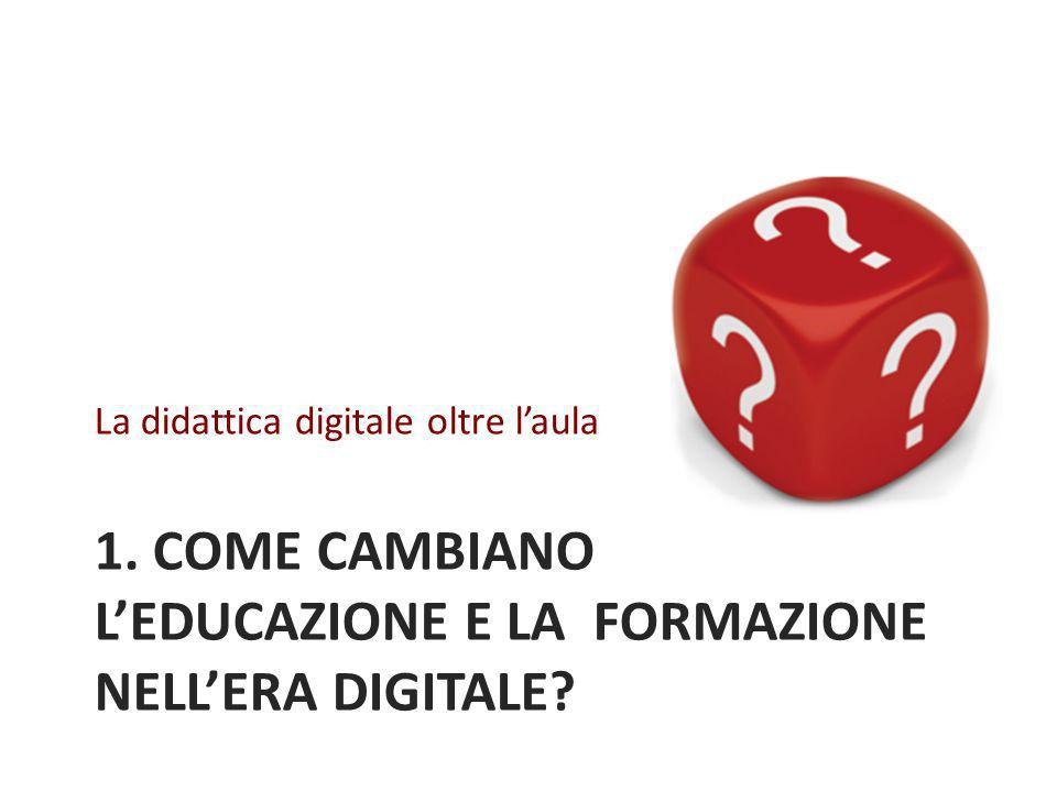 1. COME CAMBIANO L'EDUCAZIONE E LA FORMAZIONE NELL'ERA DIGITALE
