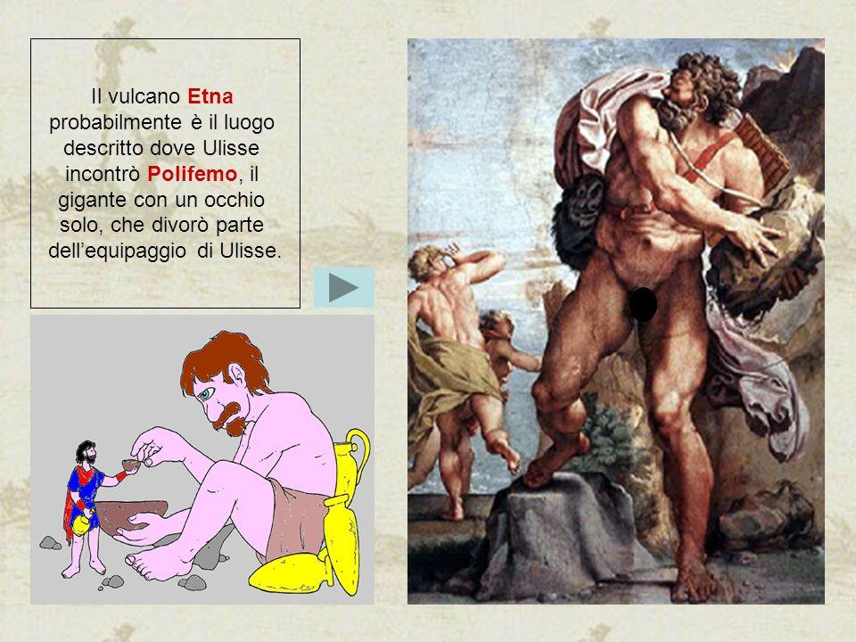 probabilmente è il luogo descritto dove Ulisse incontrò Polifemo, il
