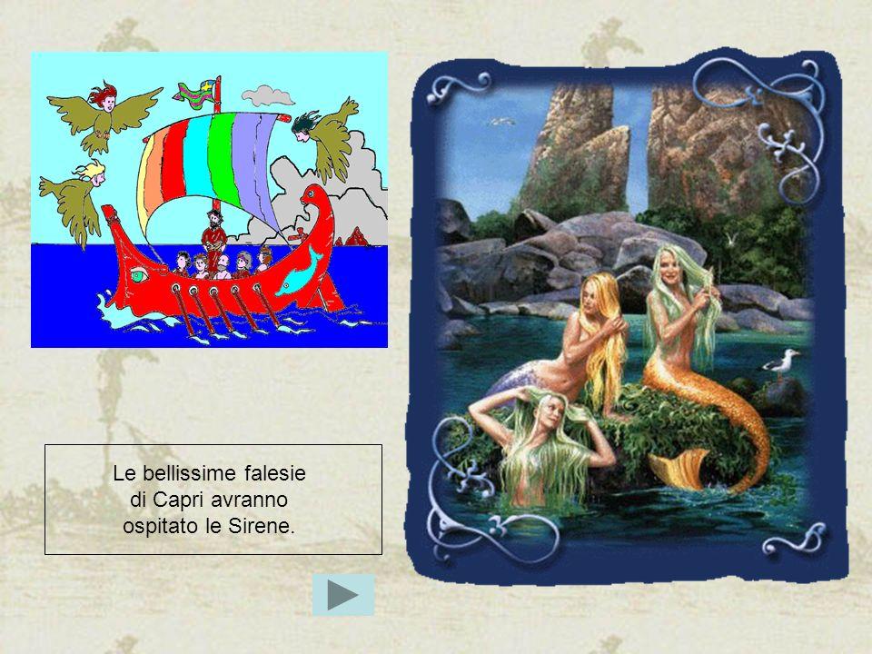 Le bellissime falesie di Capri avranno ospitato le Sirene.
