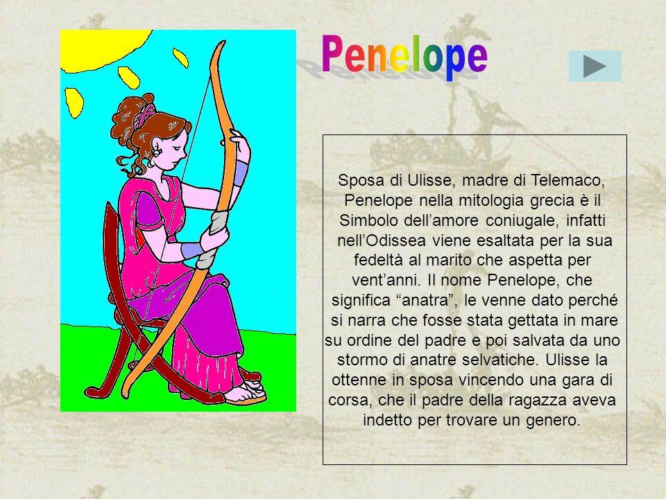 Penelope Sposa di Ulisse, madre di Telemaco,
