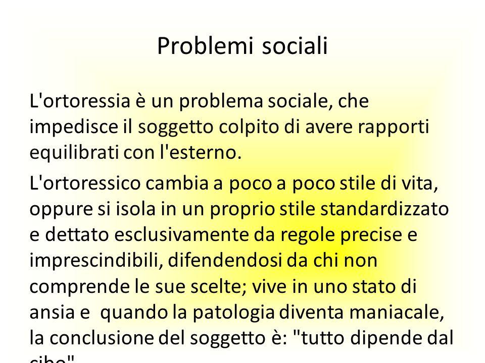 Problemi sociali L ortoressia è un problema sociale, che impedisce il soggetto colpito di avere rapporti equilibrati con l esterno.