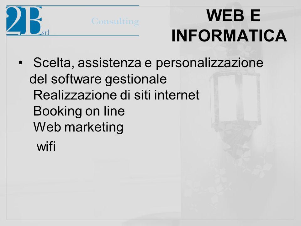 WEB E INFORMATICA Scelta, assistenza e personalizzazione del software gestionale Realizzazione di siti internet Booking on line Web marketing.