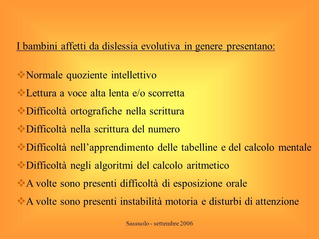 I bambini affetti da dislessia evolutiva in genere presentano: