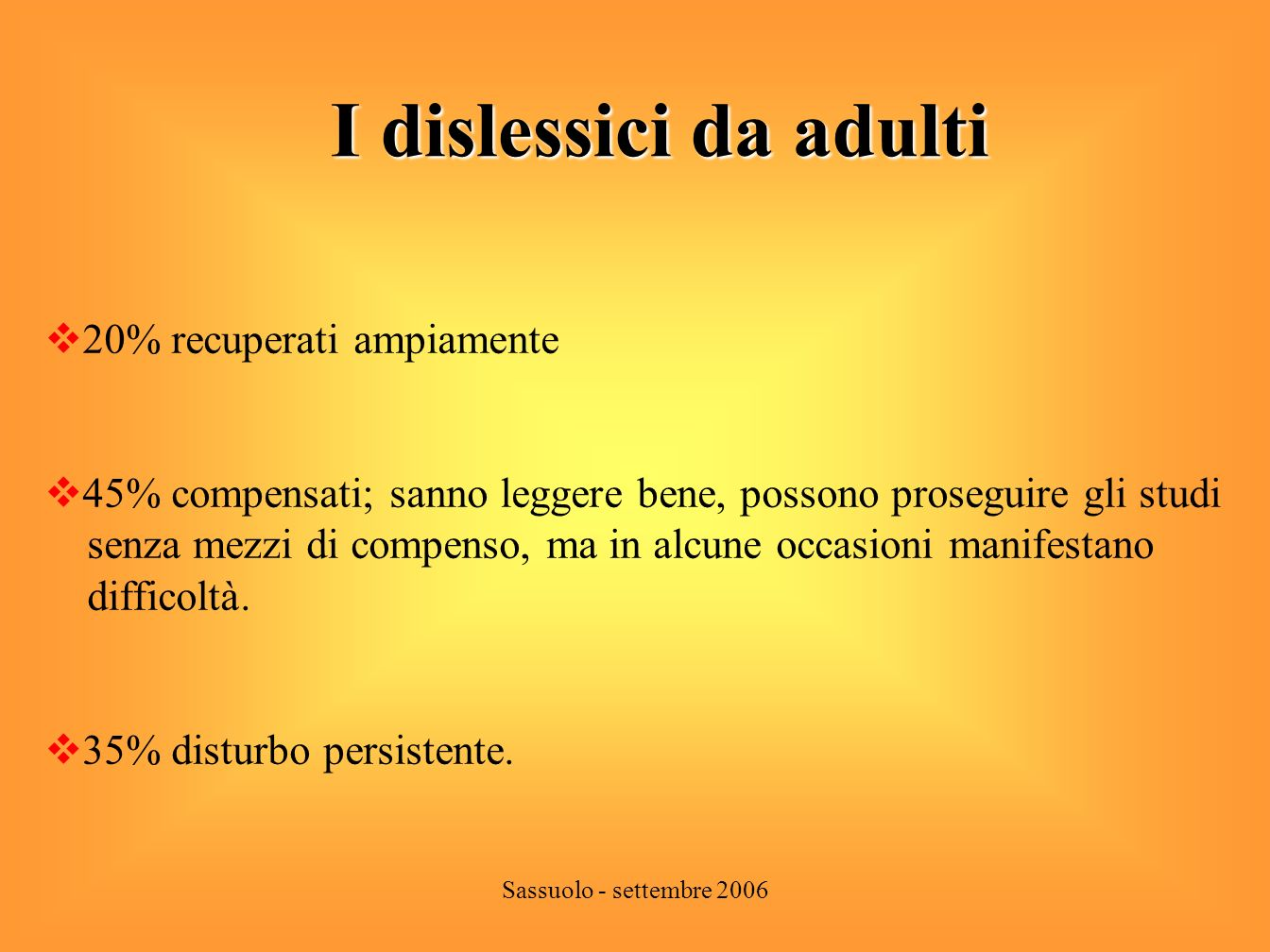 I dislessici da adulti 20% recuperati ampiamente