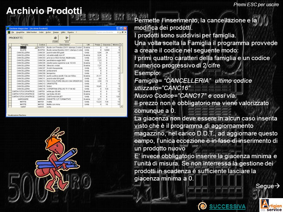 Premi ESC per uscire Archivio Prodotti. Permette l'inserimento, la cancellazione e la modifica dei prodotti.