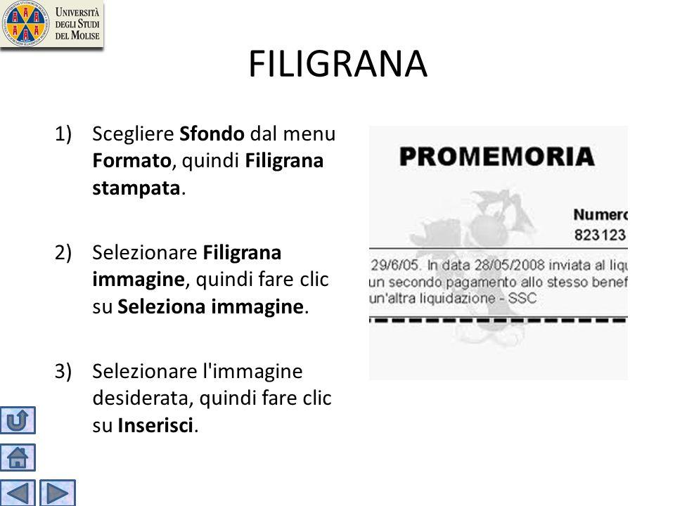 FILIGRANA Scegliere Sfondo dal menu Formato, quindi Filigrana stampata. Selezionare Filigrana immagine, quindi fare clic su Seleziona immagine.