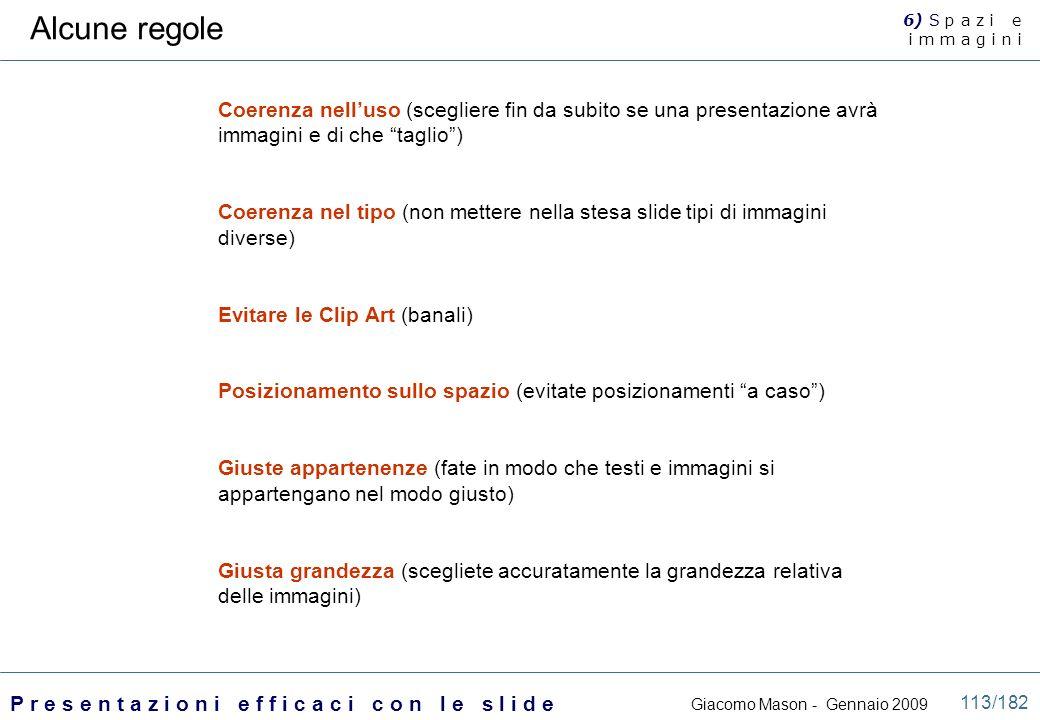 Alcune regole 6) S p a z i e. i m m a g i n i. Coerenza nell'uso (scegliere fin da subito se una presentazione avrà immagini e di che taglio )