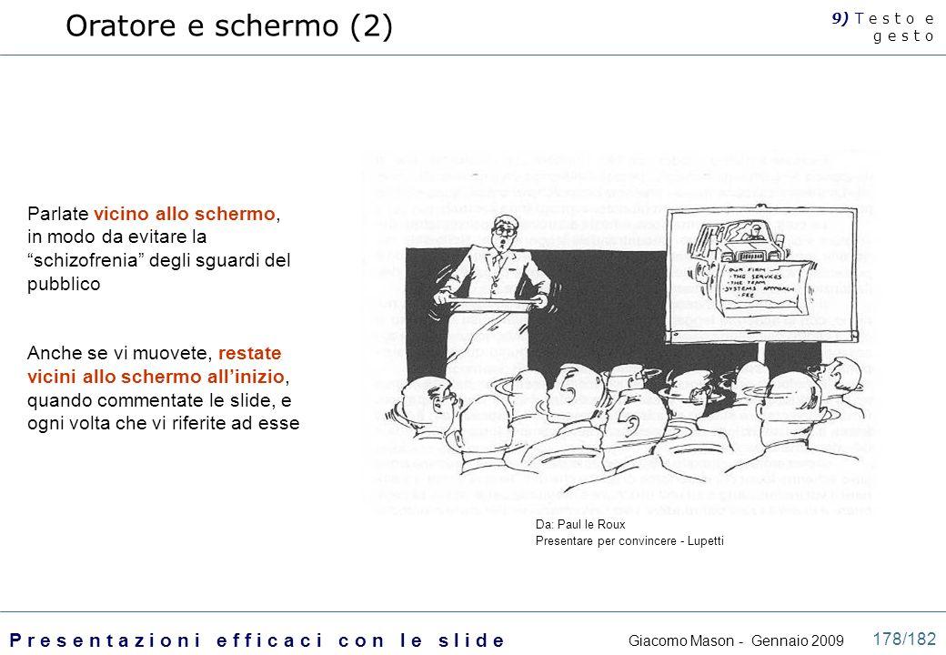 Oratore e schermo (2) 9) T e s t o e. g e s t o. Parlate vicino allo schermo, in modo da evitare la schizofrenia degli sguardi del pubblico.