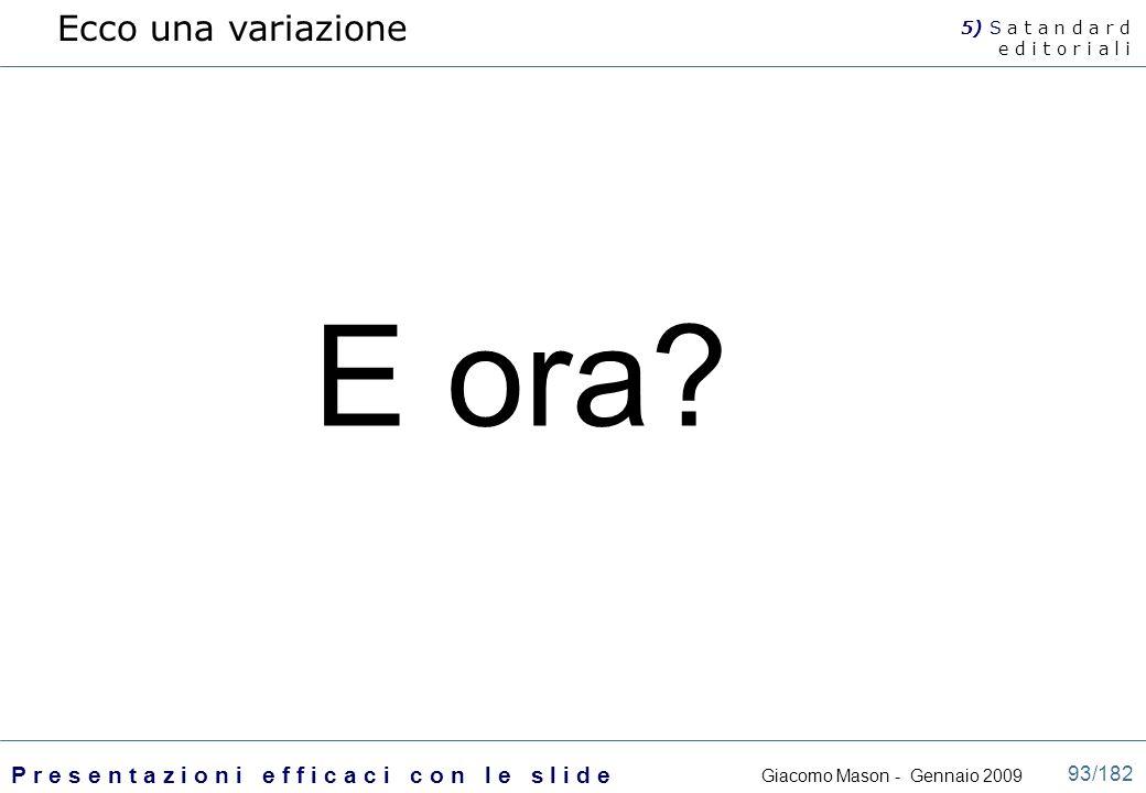 Ecco una variazione 5) S a t a n d a r d e d i t o r i a l i E ora