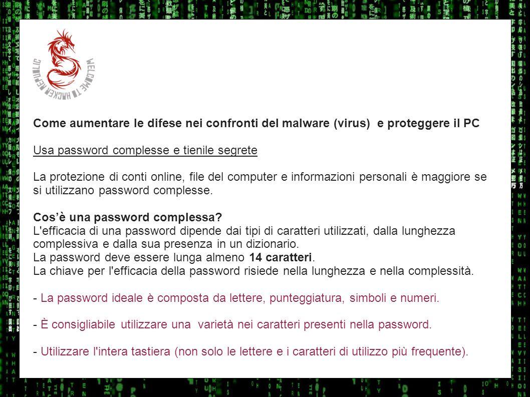 I sulla geo Come aumentare le difese nei confronti del malware (virus) e proteggere il PC. Usa password complesse e tienile segrete.