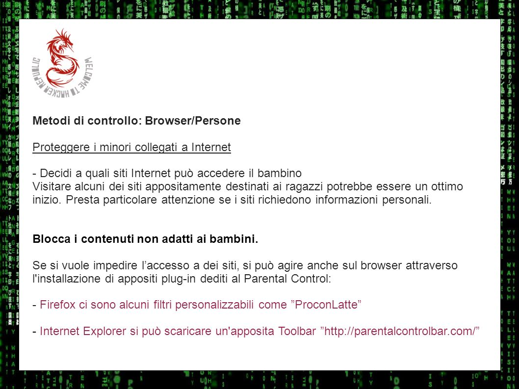 I sulla geo Metodi di controllo: Browser/Persone. Proteggere i minori collegati a Internet. - Decidi a quali siti Internet può accedere il bambino.