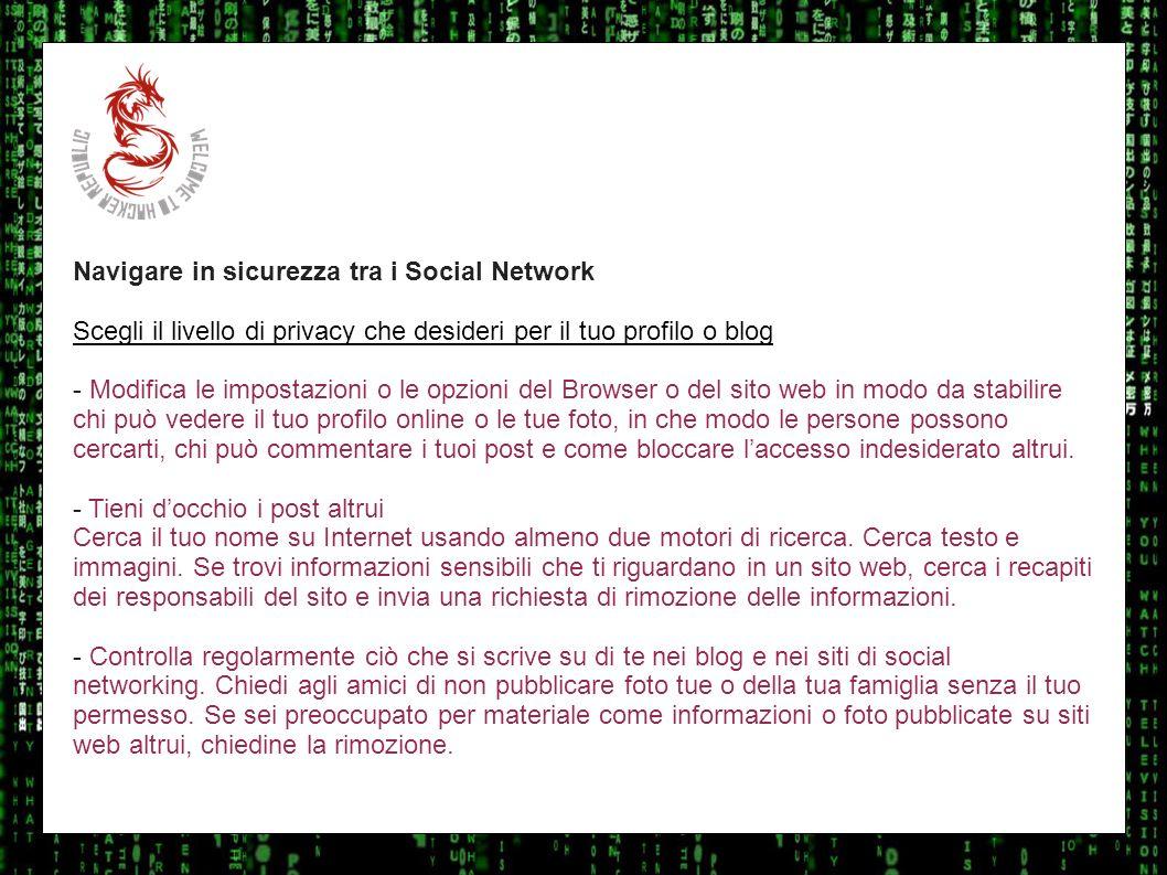 I sulla geo Navigare in sicurezza tra i Social Network. Scegli il livello di privacy che desideri per il tuo profilo o blog.