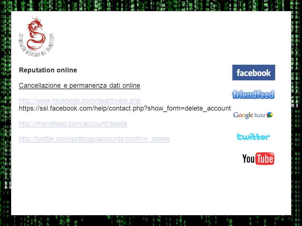 I sulla geo Reputation online. Cancellazione e permanenza dati online. http://www.facebook.com/deactivate.php.