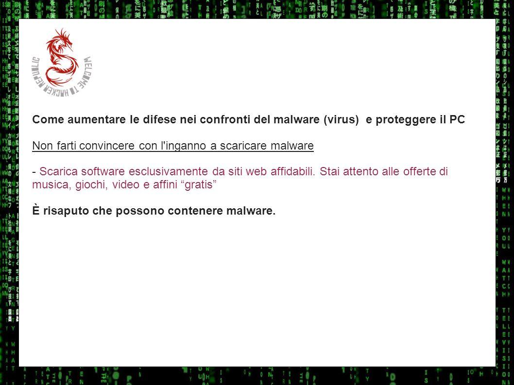 I sulla geo Come aumentare le difese nei confronti del malware (virus) e proteggere il PC. Non farti convincere con l inganno a scaricare malware.