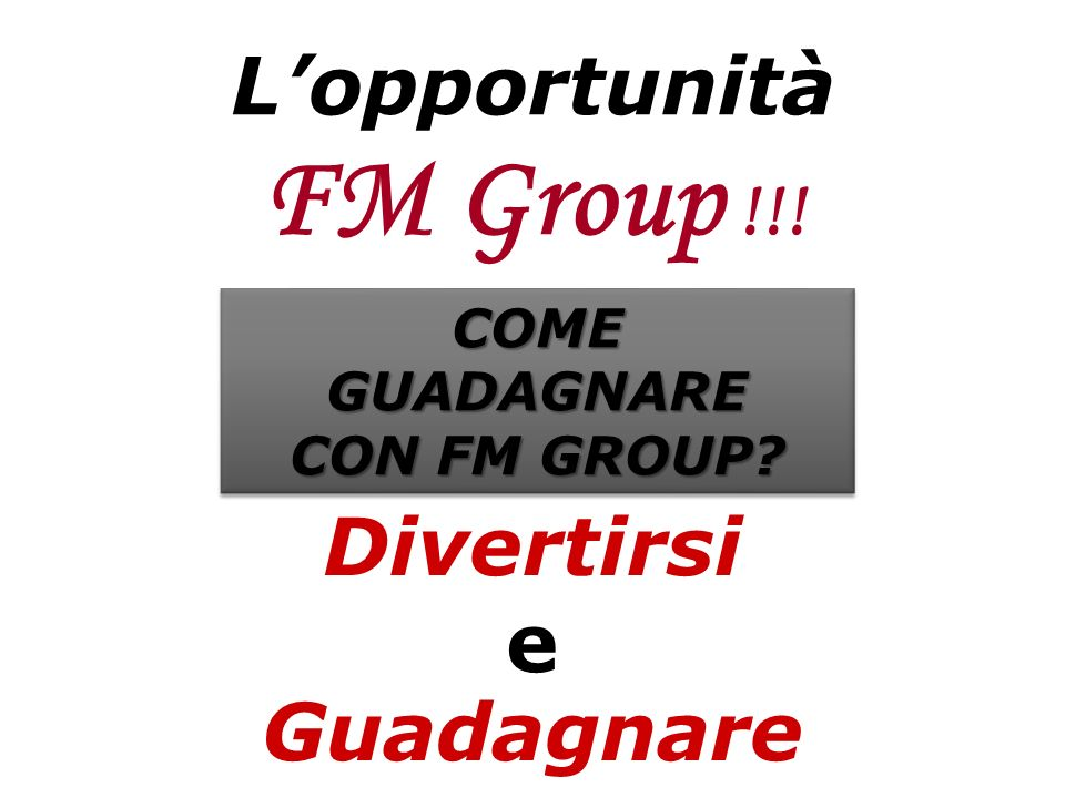 FM Group !!! L'opportunità Divertirsi e Guadagnare COME GUADAGNARE