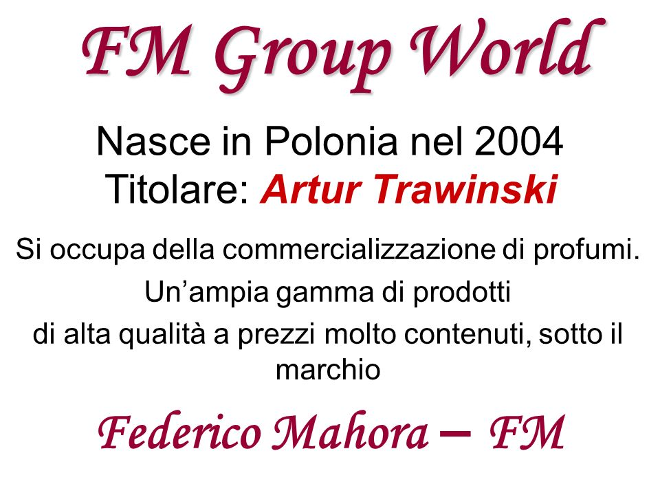 FM Group World Federico Mahora – FM Nasce in Polonia nel 2004