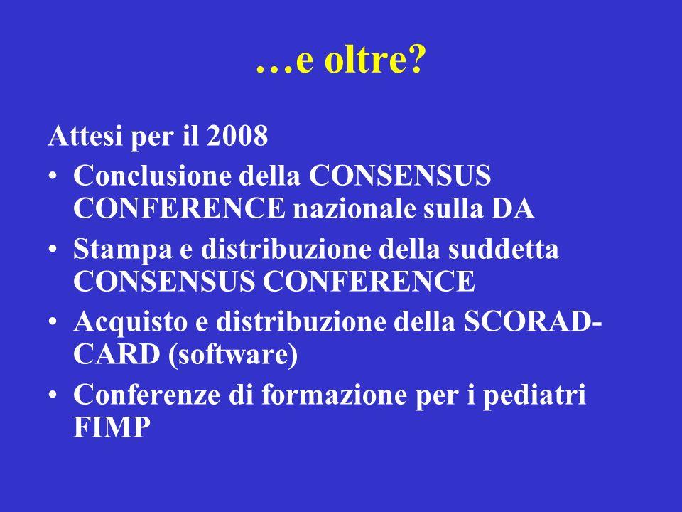 …e oltre Attesi per il 2008. Conclusione della CONSENSUS CONFERENCE nazionale sulla DA. Stampa e distribuzione della suddetta CONSENSUS CONFERENCE.
