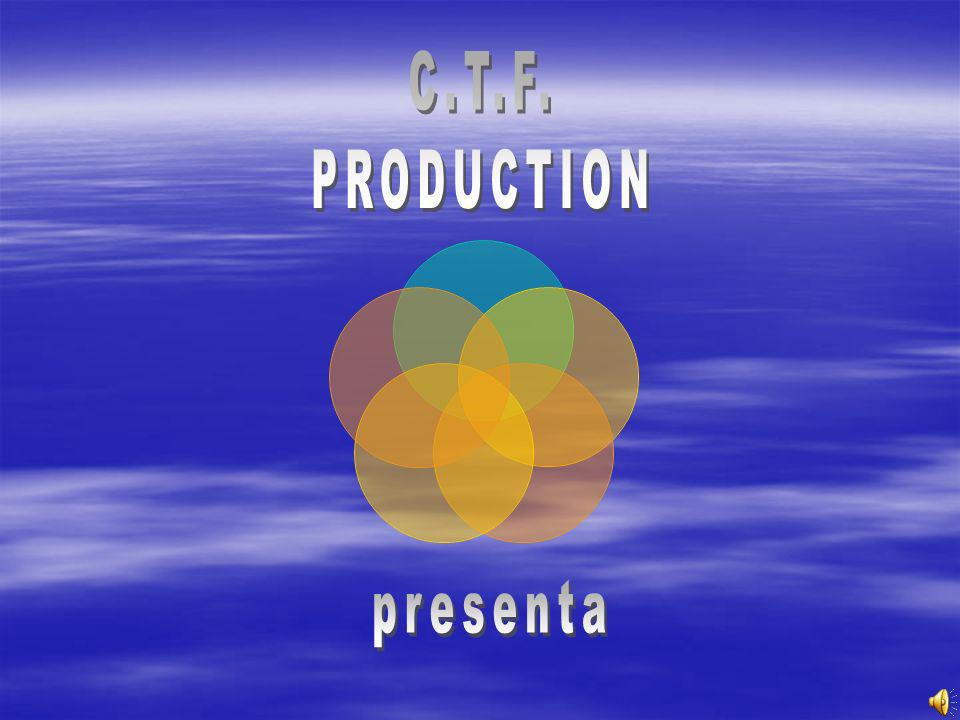 C.T.F. PRODUCTION presenta