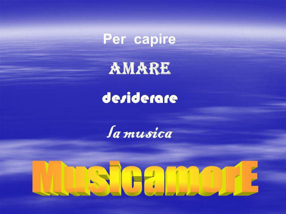 Per capire amare desiderare la musica MusicamorE