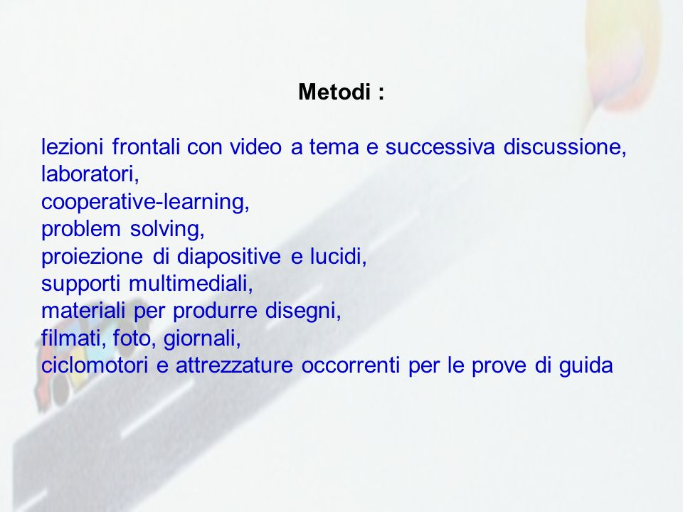 Metodi : lezioni frontali con video a tema e successiva discussione, laboratori, cooperative-learning,