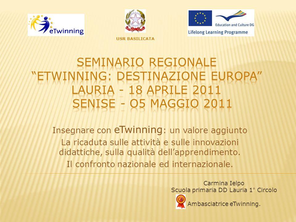 USR BASILICATA Seminario Regionale eTwinning: destinazione Europa LAURIA - 18 Aprile 2011 SENISE - O5 MAGGIO 2011.