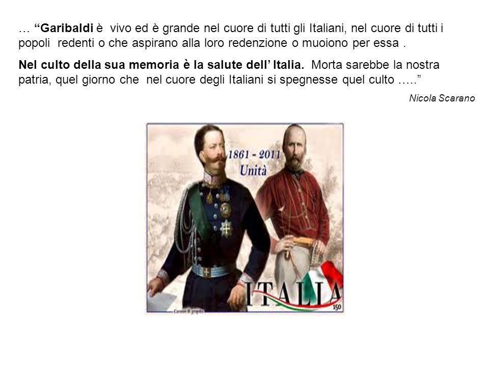 … Garibaldi è vivo ed è grande nel cuore di tutti gli Italiani, nel cuore di tutti i popoli redenti o che aspirano alla loro redenzione o muoiono per essa .