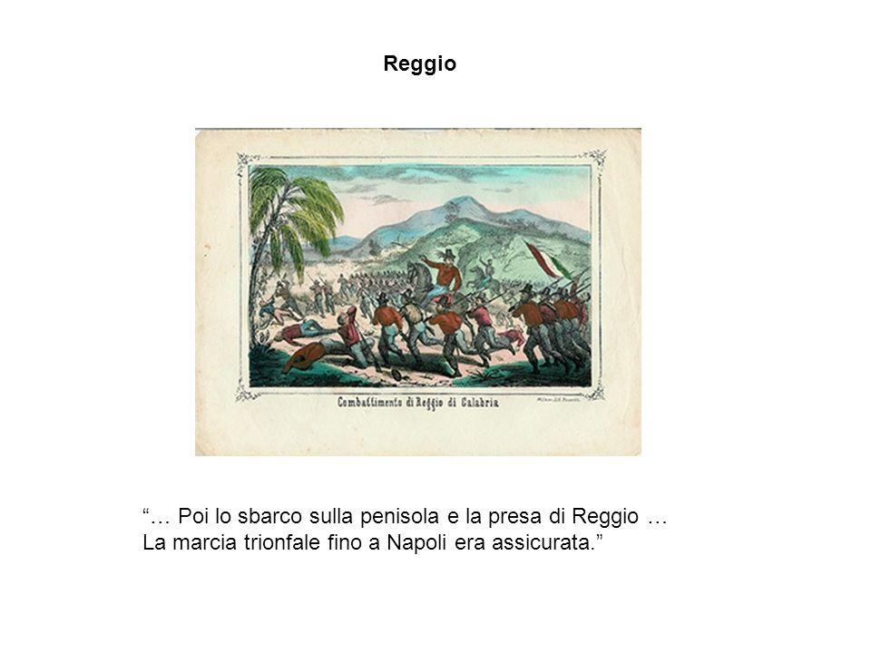 Reggio … Poi lo sbarco sulla penisola e la presa di Reggio … La marcia trionfale fino a Napoli era assicurata.