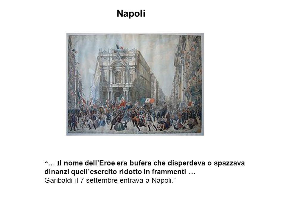 Napoli … Il nome dell'Eroe era bufera che disperdeva o spazzava dinanzi quell'esercito ridotto in frammenti …