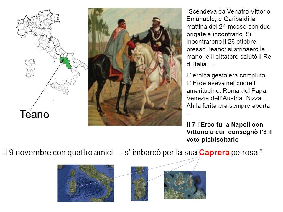 Scendeva da Venafro Vittorio Emanuele; e Garibaldi la mattina del 24 mosse con due brigate a incontrarlo. Si incontrarono il 26 ottobre presso Teano; si strinsero la mano, e il dittatore salutò il Re d' Italia …