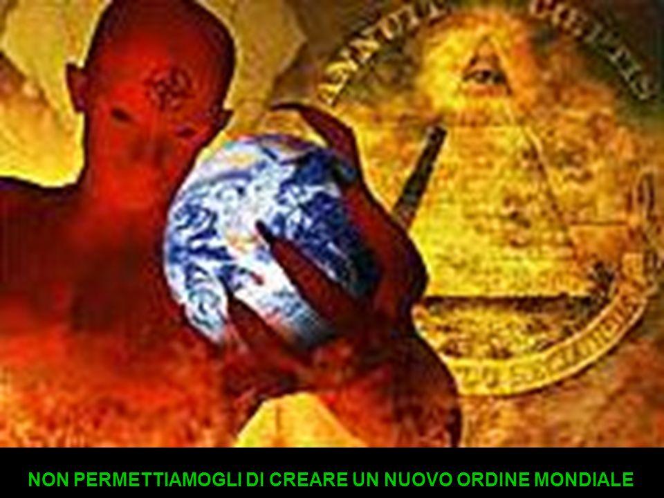 NON PERMETTIAMOGLI DI CREARE UN NUOVO ORDINE MONDIALE