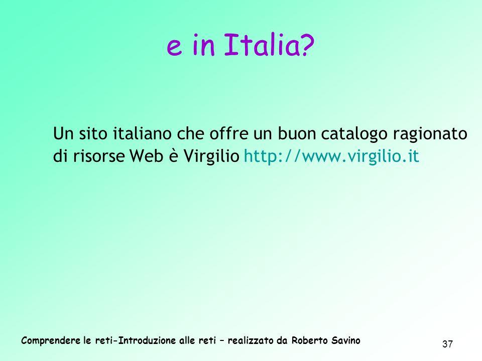 e in Italia Un sito italiano che offre un buon catalogo ragionato di risorse Web è Virgilio http://www.virgilio.it.