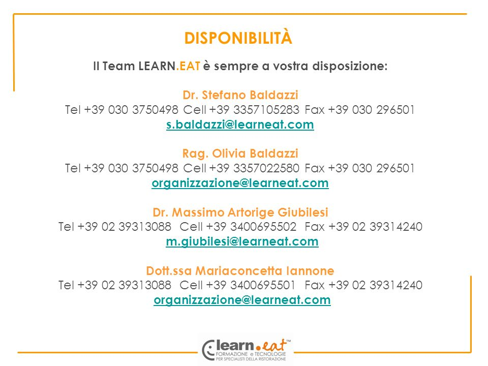 DISPONIBILITÀ Il Team LEARN.EAT è sempre a vostra disposizione: