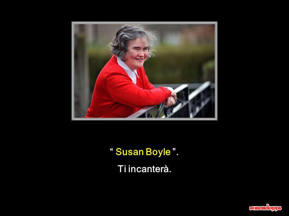 Susan Boyle . Ti incanterà.