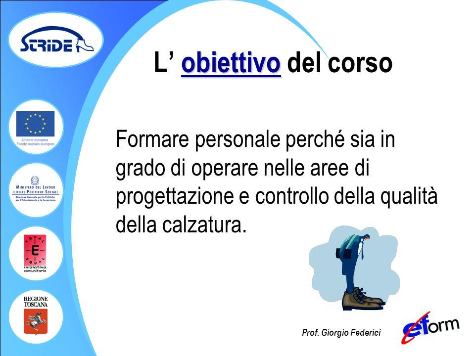 L' obiettivo del corso Formare personale perché sia in grado di operare nelle aree di progettazione e controllo della qualità della calzatura.