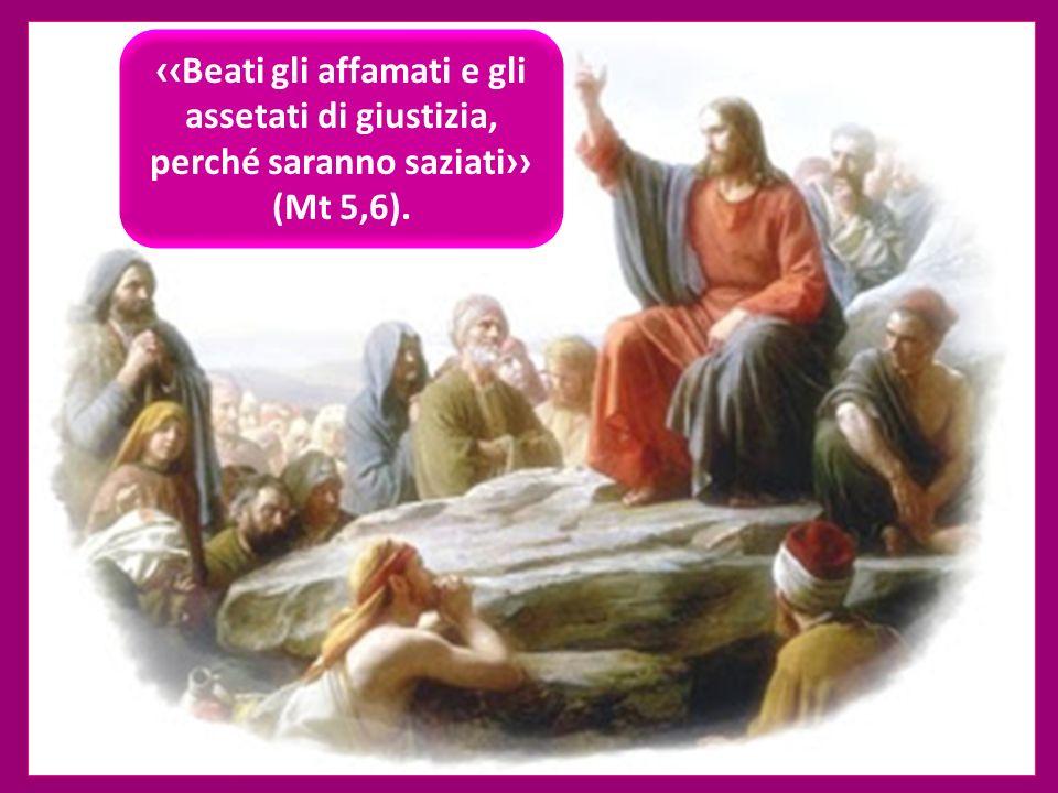 ‹‹Beati gli affamati e gli assetati di giustizia,