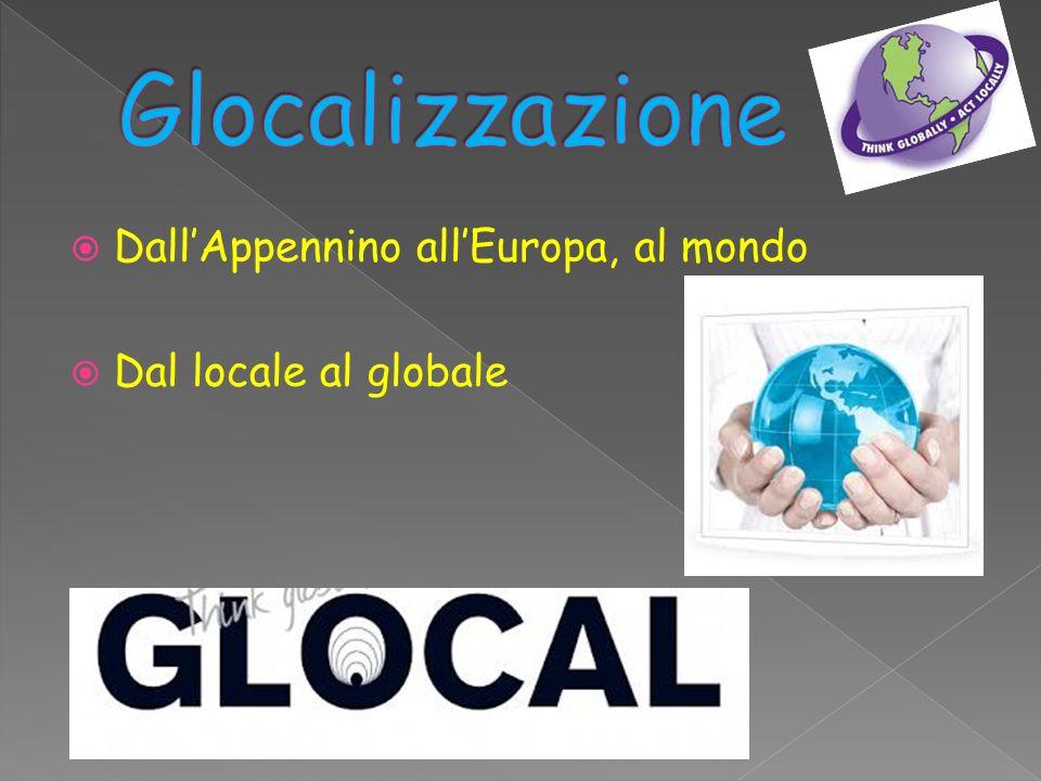Glocalizzazione Dall'Appennino all'Europa, al mondo