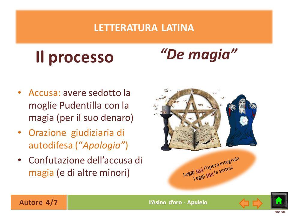 LETTERATURA LATINA De magia Il processo. Accusa: avere sedotto la moglie Pudentilla con la magia (per il suo denaro)